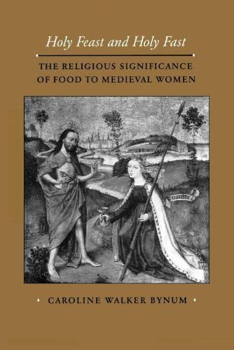9780520057227: Holy Feast and Holy Fast: Religious Significance of Food to Mediaeval Women (The new historicism : studies in cultural poetics)