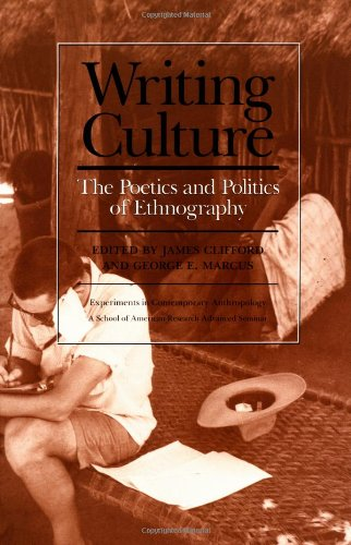 Writing Culture: The Poetics and Politics of Ethnography (A School of American Research Advanced ...