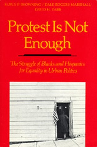 Protest Is Not Enough: The Struggle of Blacks and Hispanics for Equality in Urban Politics: ...