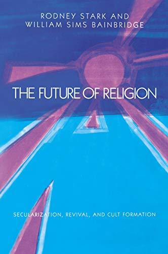 9780520057319: The Future of Religion: Secularization, Revival, and Cult Formation