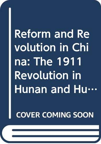 9780520057340: Reform and Revolution in China: The 1911 Revolution in Hunan and Hubei (Center for Chinese Studies, University of Michigan)