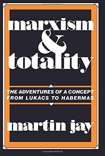 9780520057425: Marxism and Totality: The Adventures of a Concept from Lukács to Habermas