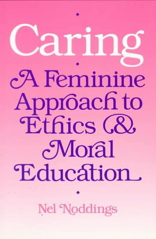 9780520057470: Caring: A Feminine Approach to Ethics and Moral Education