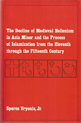 The Decline of Medieval Hellenism in Asia Minor and the Process of Islamization from the Eleventh ...