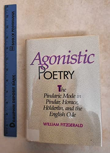 9780520057654: Agonistic Poetry: The Pindaric Mode in Pindar, Horace, Holderlin, and the English Ode