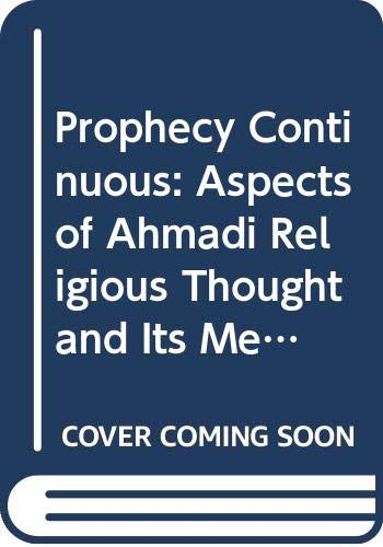 9780520057722: Prophecy Continuous: Aspects of Ahmadi Religious Thought and Its Medieval Background (Comparative Studies on Muslim Societies, Vol 3)