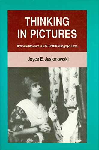 9780520057760: Thinking in Pictures: Dramatic Structure in D. W. Griffith's Biograph Films
