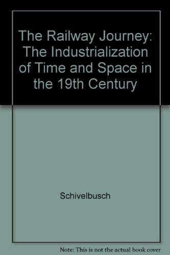 The Railway Journey: The Industrialization of Time: Schivelbusch