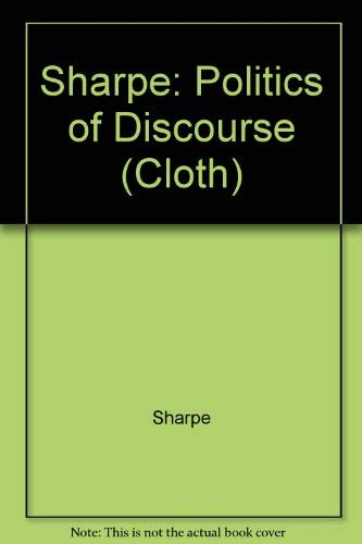 Politics Of Discourse : The Literature and History of Seventeenth-Century England: Sharpe, Kevin & ...