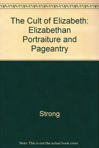 9780520058408: The Cult of Elizabeth: Elizabethan Portraiture and Pageantry