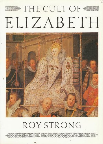 9780520058415: The Cult of Elizabeth: Elizabethan Portraiture and Pageantry