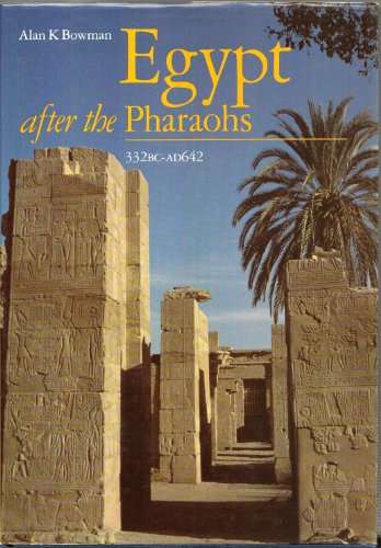 Egypt After the Pharaohs 332 BC-AD 642: From Alexander to the Arab Conquest: Bowman, Alan K.