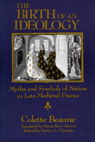 THE BIRTH OF AN IDEOLOGY. Myths and Symbols of Nation in Late-Medieval France.Translated by Susan...