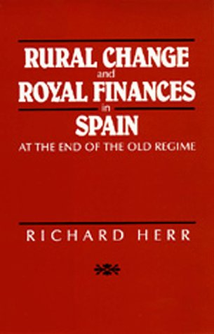 Rural Change and Royal Finances in Spain at the End of the Old Regime (signed): HERR, RICHARD