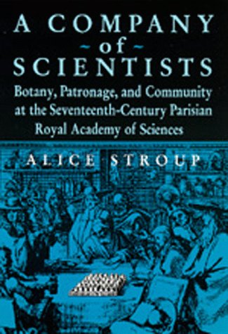 9780520059498: A Company of Scientists: Botany, Patronage, and Community at the Seventeenth-Century Parisian Royal Academy of Sciences