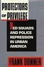 9780520059511: Protectors of Privilege: Red Squads and Police Repression in Urban America