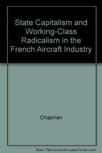 9780520059535: State Capitalism and Working-Class Radicalism in the French Aircraft Industry