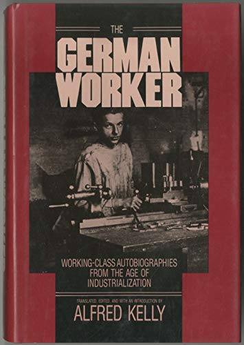 9780520059726: The German Worker: Working-Class Autobiographies from the Age of Industrialization