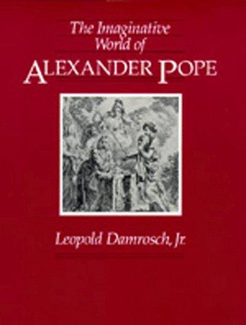 The Imaginative World of Alexander Pope: Leopold Damrosch