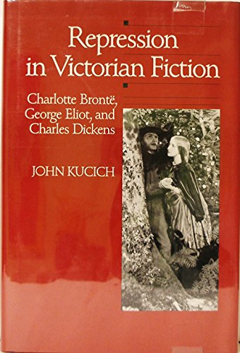 9780520059801: Repression in Victorian Fiction: Charlotte Bronte, George Eliot, and Charles Dickens