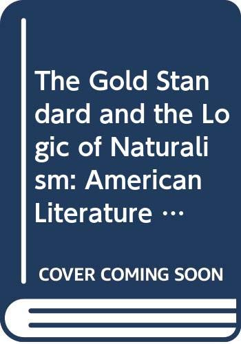 9780520059818: The Gold Standard and the Logic of Naturalism: American Literature at the Turn of the Century (The New Historicism: Studies in Cultural Poetics)