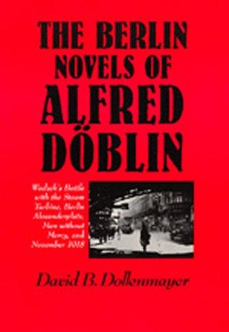 The Berlin Novels of Alfred Döblin: Wadzek's Battle with the Steam Turbine, Berlin ...