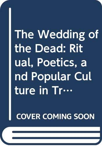 9780520060012: The Wedding of the Dead: Ritual, Poetics, and Popular Culture in Transylvania (Studies on the History of Society and Culture)