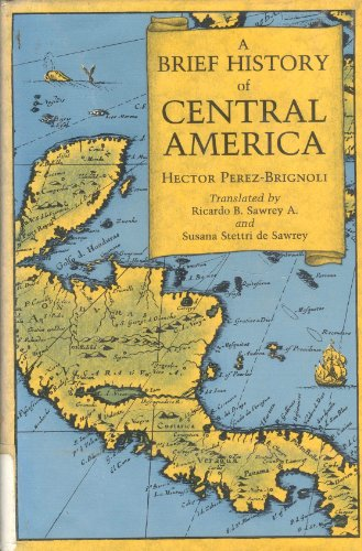 A Brief History of Central America: Perez-Brignoli, Hector (Translated from the Spanish by Ricardo ...