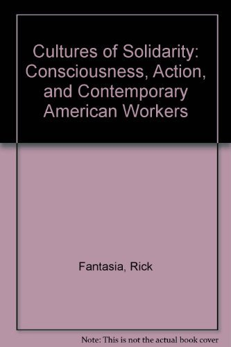 9780520060531: Cultures of Solidarity: Consciousness, Action, and Contemporary American Workers