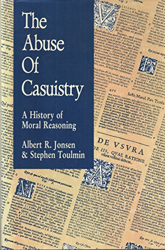 The Abuse of Casuistry: A History of Moral Reasoning: Jonsen, Albert R.; Toulmin, Stephen