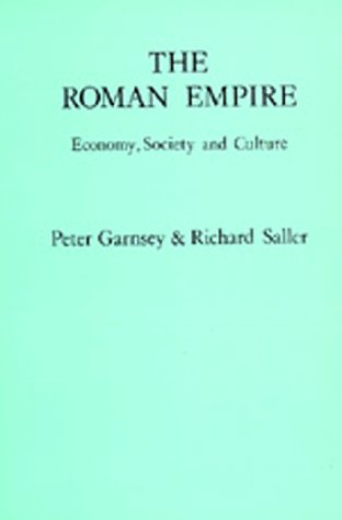 The Roman Empire: Economy, Society and Culture.: Garnsey, Peter and