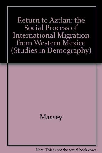 9780520060791: Return to Aztlan: The Social Process of International Migration from Western Mexico (Vol. 1 in Studies in Demography)