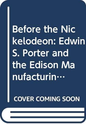 9780520060807: Before the Nickelodeon: Edwin S. Porter and the Edison Manufacturing Company (The UCLA Film & Television Archive studies in history, criticism, & theory)