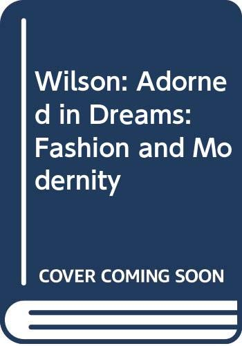 9780520061224: Wilson: Adorned in Dreams: Fashion and Modernity