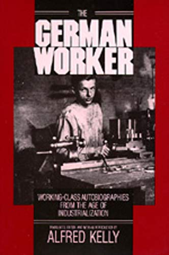 9780520061248: The German Worker: Working-Class Autobiographies from the Age of Industrialization