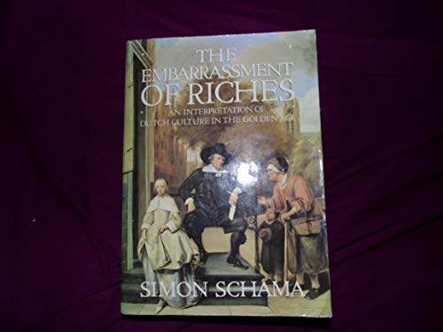 9780520061477: The Embarrassment of Riches: An Interpretation of Dutch Culture in the Golden Age
