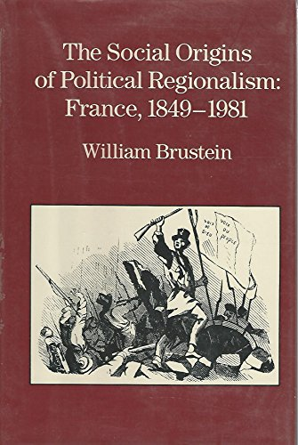 9780520061552: The Social Origins of Political Regionalism: France, 1849-1981 (California Series on Social Choice & Political Economy)