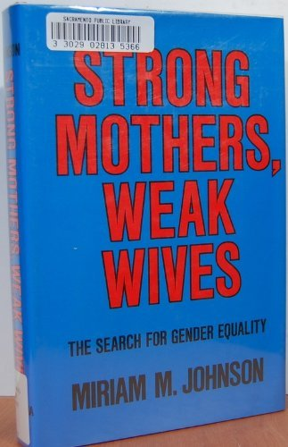 9780520061613: Strong Mothers, Weak Wives: The Search for Gender Equality