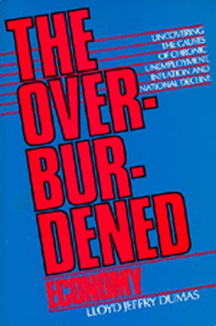 9780520061699: The Overburdened Economy: Uncovering the Causes of Chronic Unemployment, Inflation, and National Decline