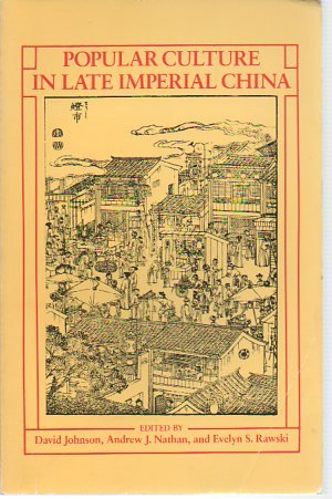 Popular Culture in Late Imperial China (0520061721) by David Johnson; Andrew J. Nathan