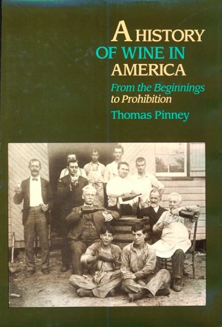 A History of Wine in America: From the Beginnings to Prohibition: Pinney, Thomas