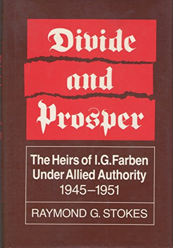 9780520062481: Divide and Prosper: The Heirs of I.G. Farben Under Allied Authority, 1945-1951