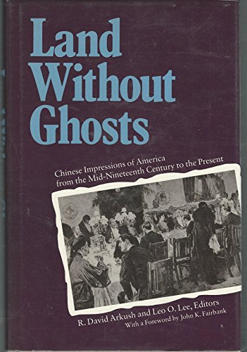 9780520062566: Land without Ghosts: Chinese Impressions of America from the Mid-Nineteenth Century to the Present
