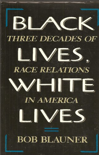 Black Lives, White Lives: Three Decades of Race Relations in America.