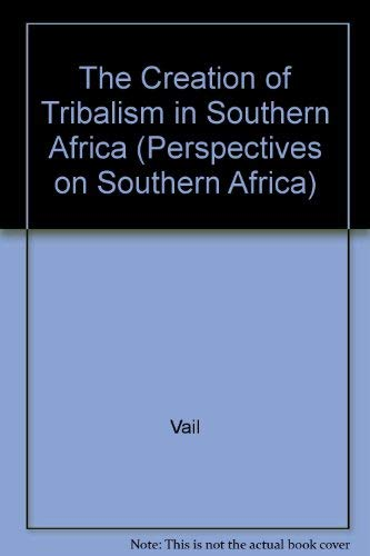 THE CREATION OF TRIBALISM IN SOUTHERN AFRICA.: Vail, Leroy (editor).