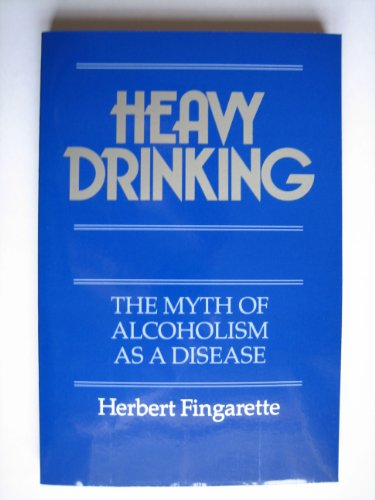 Heavy Drinking : The Myth of Alcoholism As a Disease