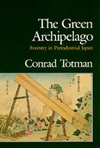 9780520063129: The Green Archipelago: Forestry in Pre-Industrial Japan