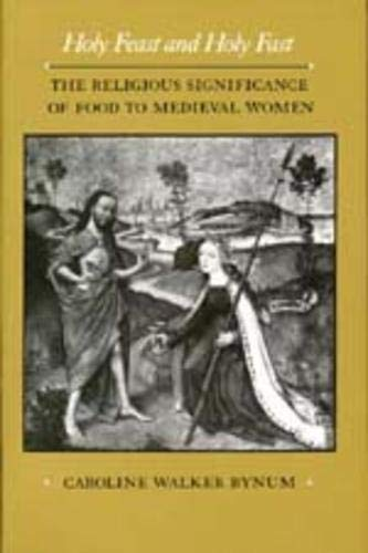 9780520063297: Holy Feast and Holy Fast: The Religious Significance of Food to Medieval Women (The New Historicism: Studies in Cultural Poetics)