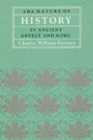 The Nature of History in Ancient Greece and Rome (EIDOS: Studies in Classical Kinds): Charles ...