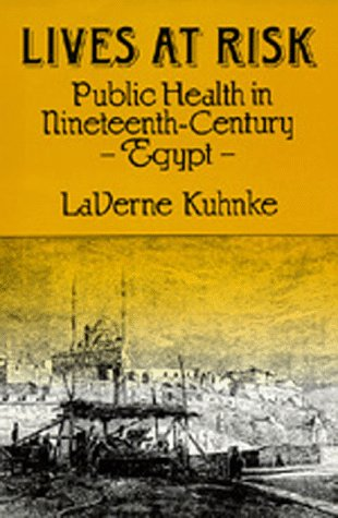 9780520063648: Lives at Risk: Public Health in Nineteenth-Century Egypt (Comparative Studies of Health Systems and Medical Care) (No. 24)